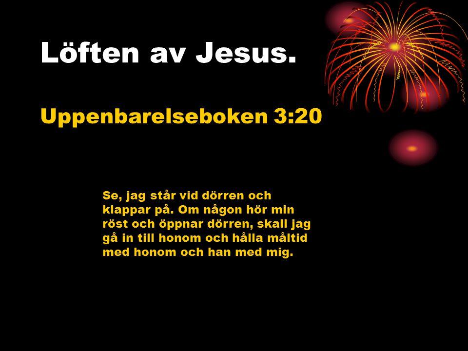 Löften av Jesus. Uppenbarelseboken 3:20 Se, jag står vid dörren och