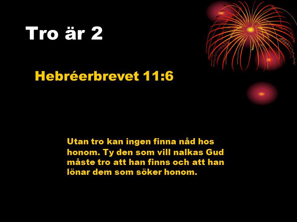 Tro är 2 Hebréerbrevet 11:6.