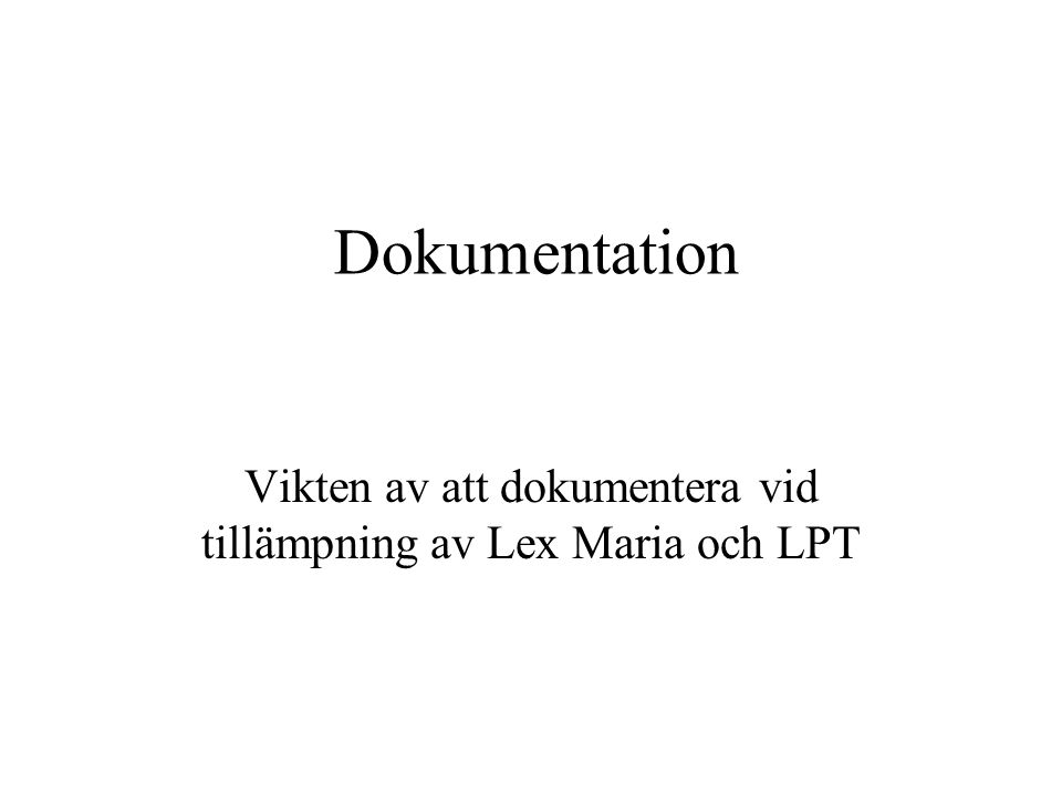 Vikten av att dokumentera vid tillämpning av Lex Maria och LPT