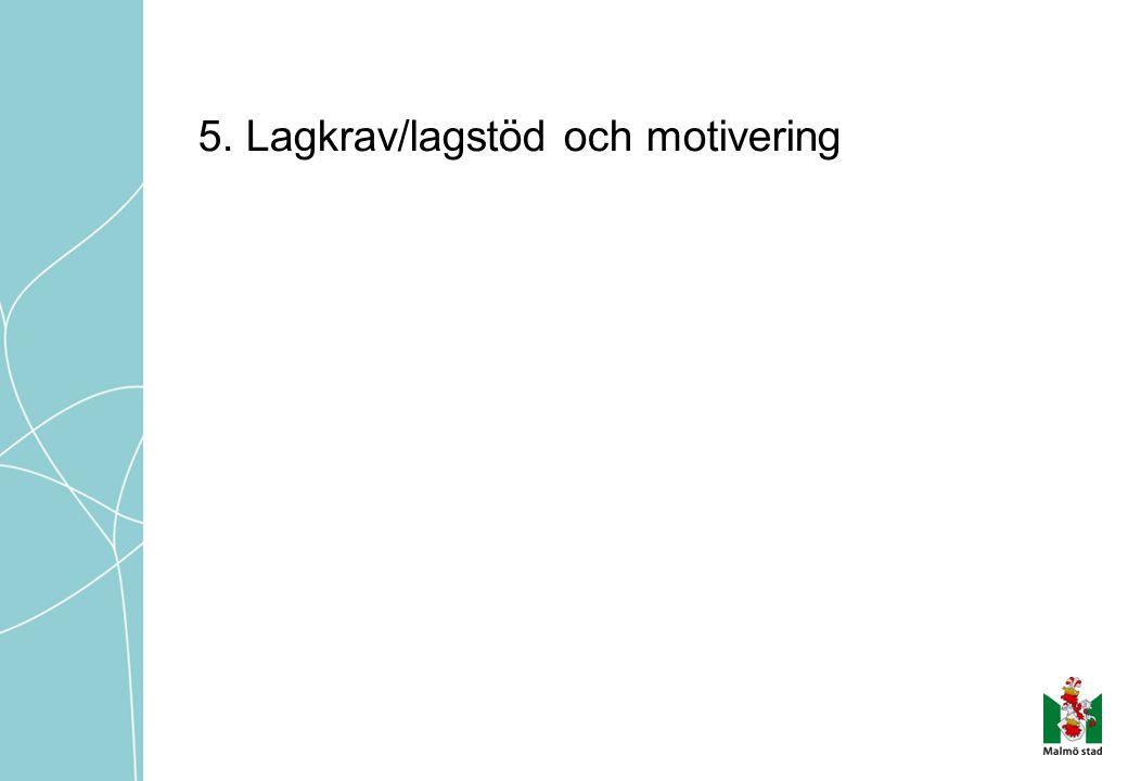 5. Lagkrav/lagstöd och motivering