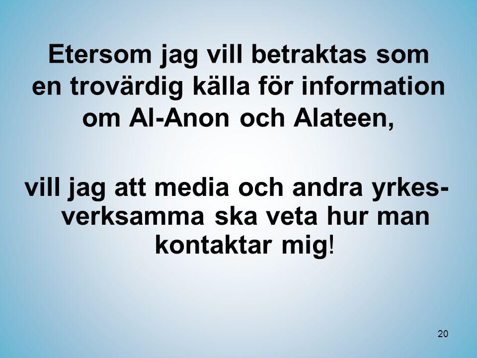 Etersom jag vill betraktas som en trovärdig källa för information om Al-Anon och Alateen,