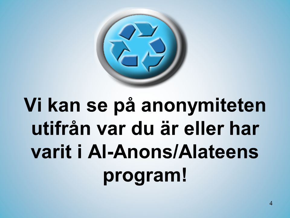 Vi kan se på anonymiteten utifrån var du är eller har varit i Al-Anons/Alateens program!