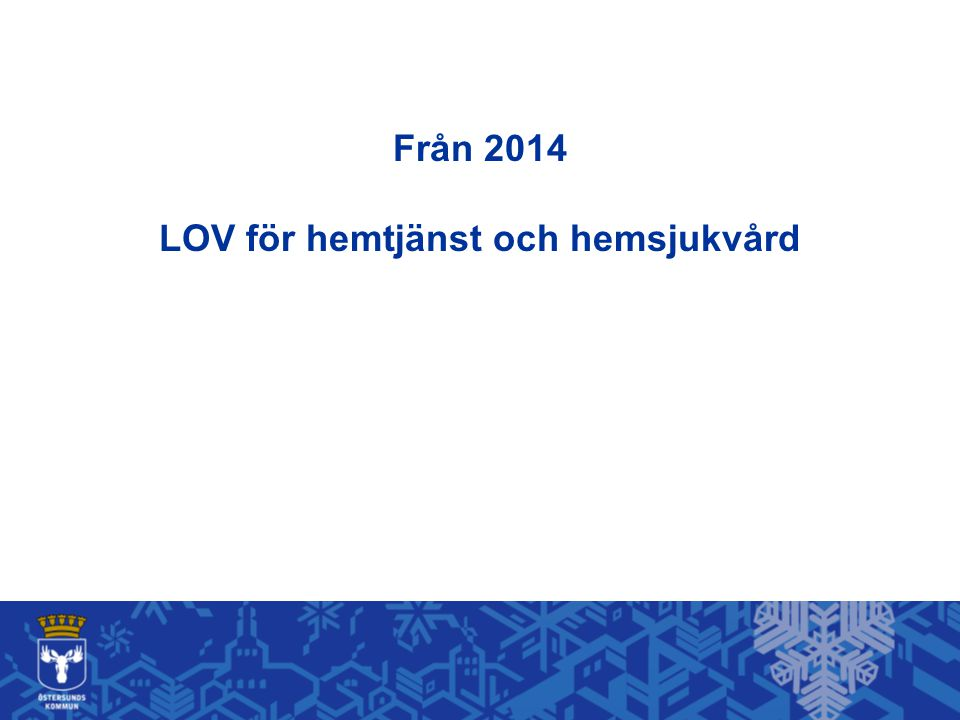 Från 2014 LOV för hemtjänst och hemsjukvård