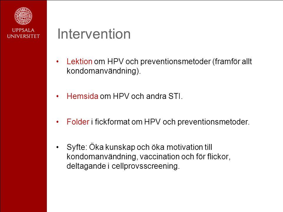 Intervention Lektion om HPV och preventionsmetoder (framför allt kondomanvändning). Hemsida om HPV och andra STI.