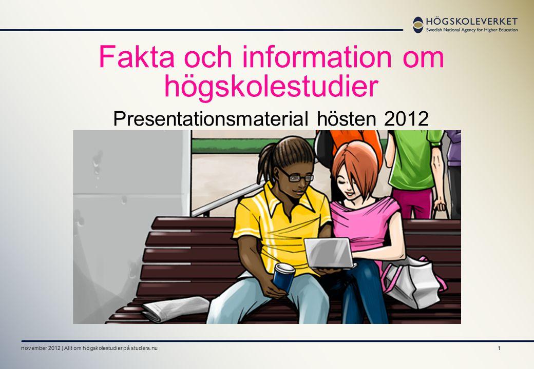 Fakta och information om högskolestudier Presentationsmaterial hösten 2012