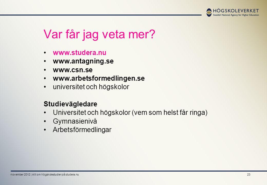 Var får jag veta mer • www.studera.nu • www.antagning.se • www.csn.se