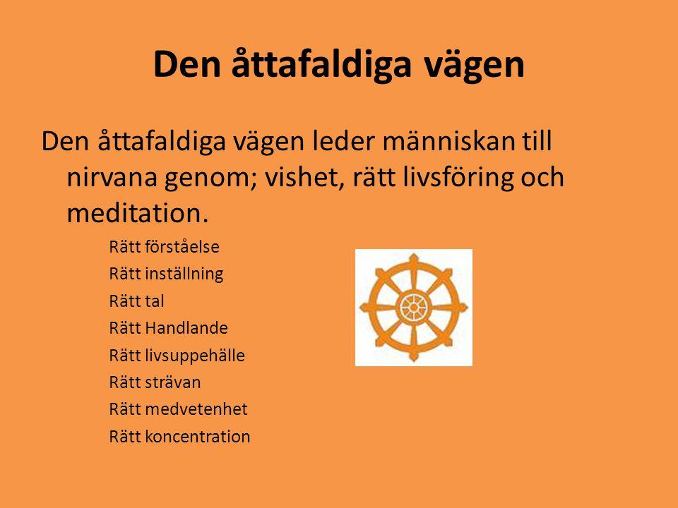 Den åttafaldiga vägen Den åttafaldiga vägen leder människan till nirvana genom; vishet, rätt livsföring och meditation.