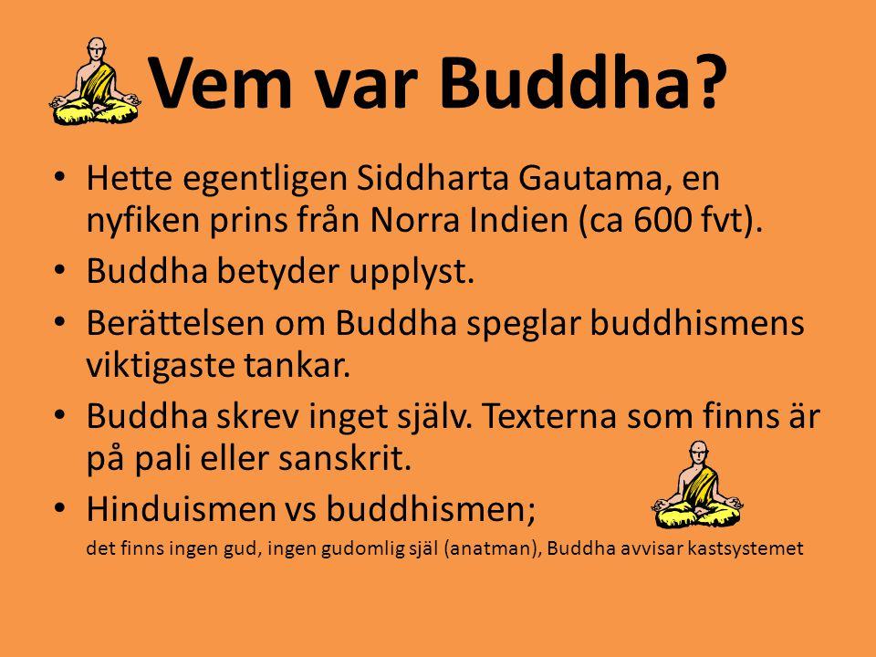 Vem var Buddha Hette egentligen Siddharta Gautama, en nyfiken prins från Norra Indien (ca 600 fvt).