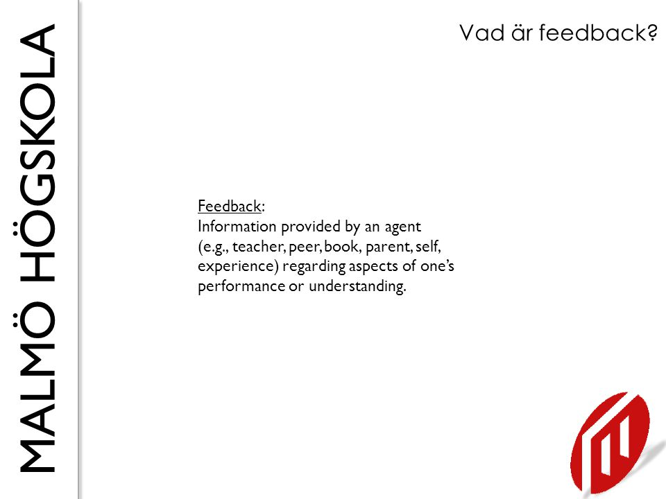 Vad är feedback Feedback: Information provided by an agent
