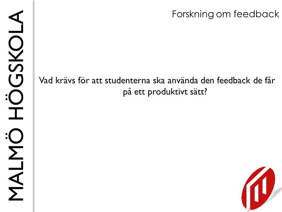 Forskning om feedback Vad krävs för att studenterna ska använda den feedback de får på ett produktivt sätt