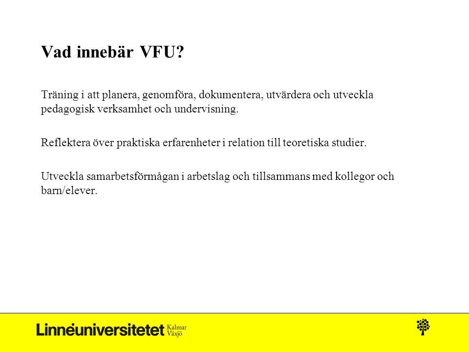 Vad innebär VFU Träning i att planera, genomföra, dokumentera, utvärdera och utveckla pedagogisk verksamhet och undervisning.