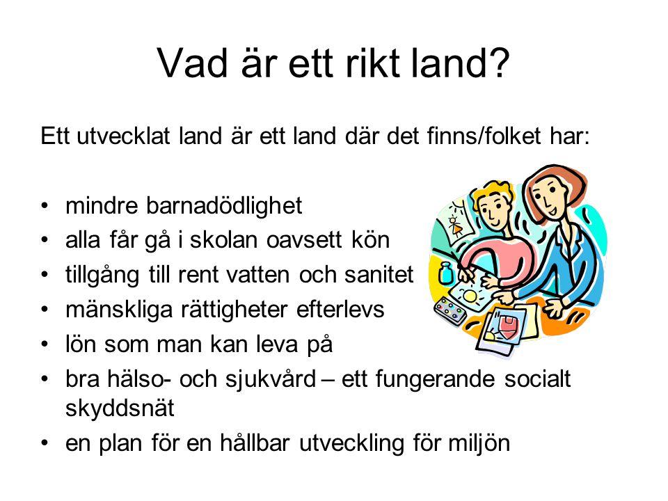 Vad är ett rikt land Ett utvecklat land är ett land där det finns/folket har: mindre barnadödlighet.