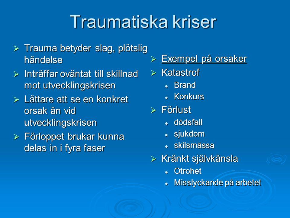 Traumatiska kriser Trauma betyder slag, plötslig händelse