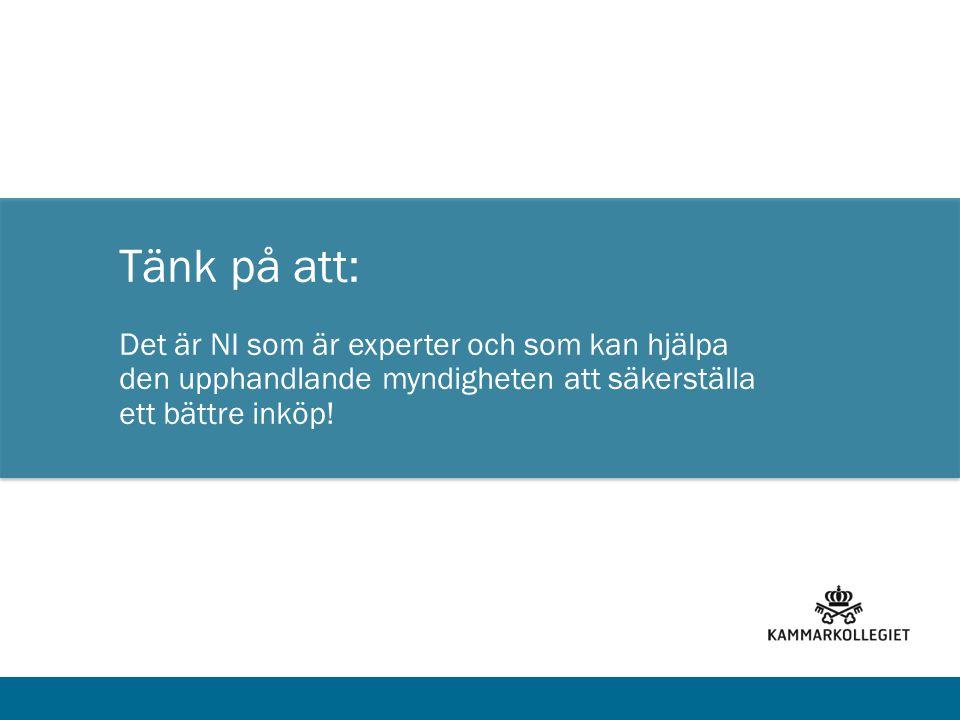Tänk på att: Det är NI som är experter och som kan hjälpa den upphandlande myndigheten att säkerställa ett bättre inköp!