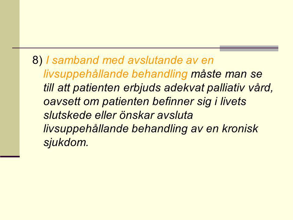 8) I samband med avslutande av en livsuppehållande behandling måste man se till att patienten erbjuds adekvat palliativ vård, oavsett om patienten befinner sig i livets slutskede eller önskar avsluta livsuppehållande behandling av en kronisk sjukdom.