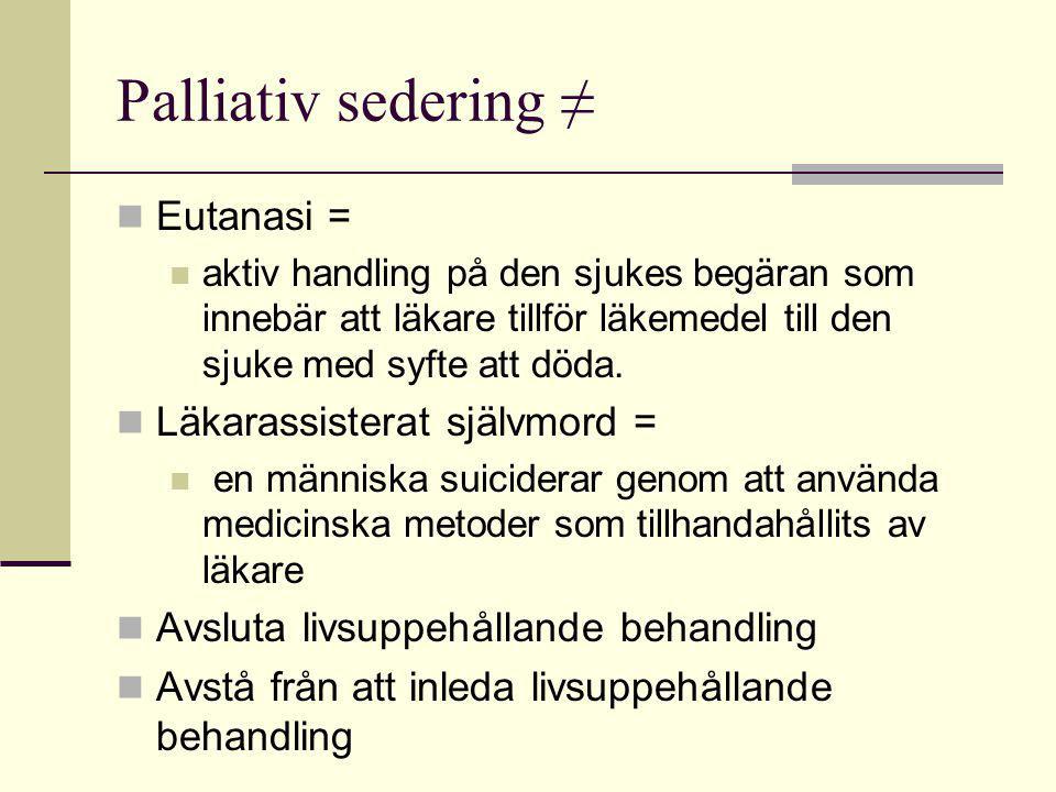 Palliativ sedering ≠ Eutanasi = Läkarassisterat självmord =