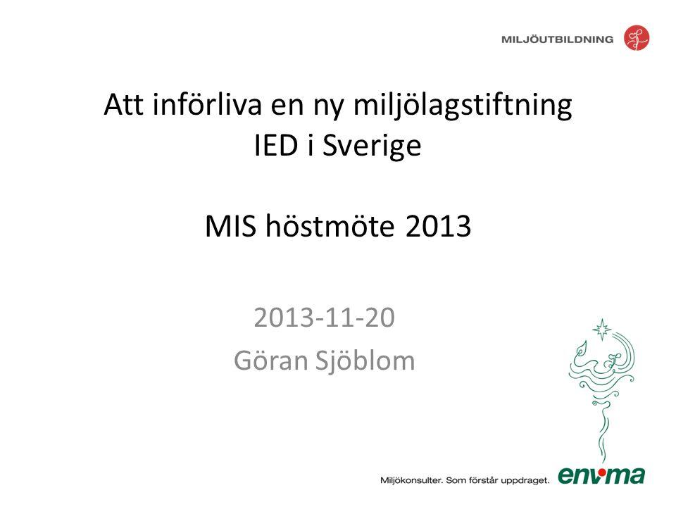 Att införliva en ny miljölagstiftning IED i Sverige MIS höstmöte 2013