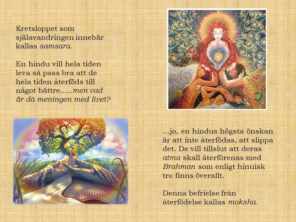 Kretsloppet som själavandringen innebär kallas samsara.