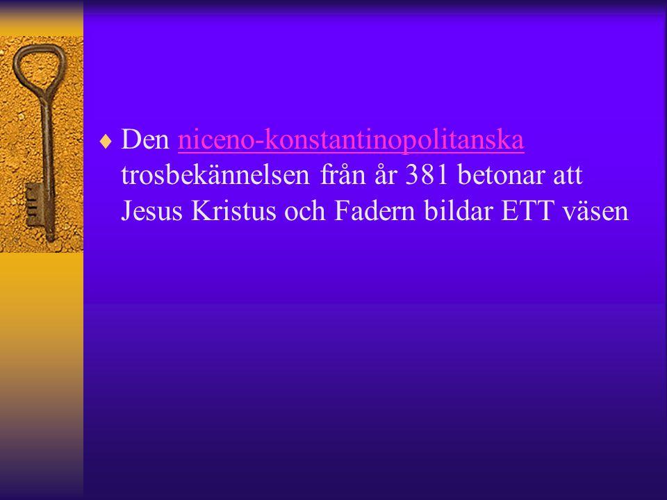 Den niceno-konstantinopolitanska trosbekännelsen från år 381 betonar att Jesus Kristus och Fadern bildar ETT väsen