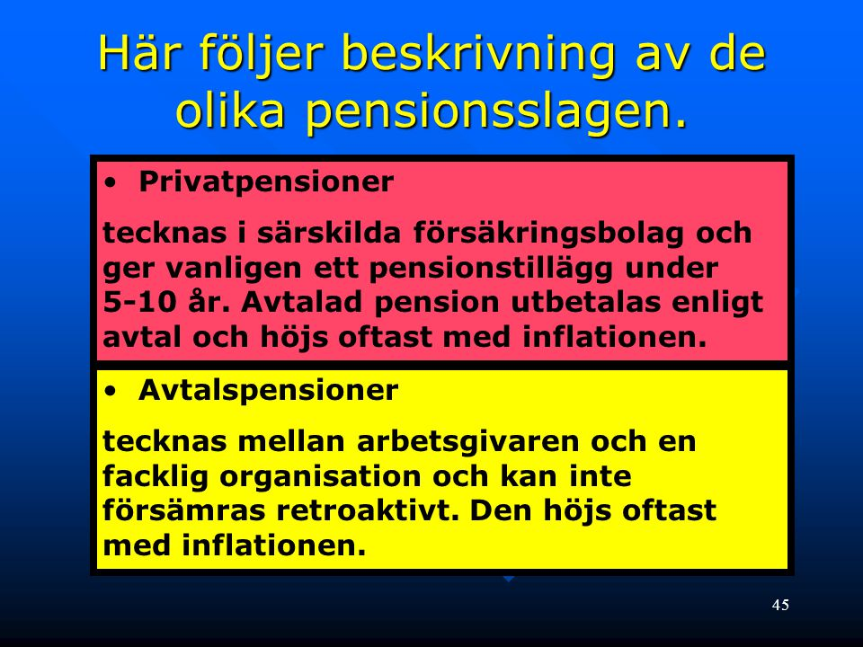 Här följer beskrivning av de olika pensionsslagen.