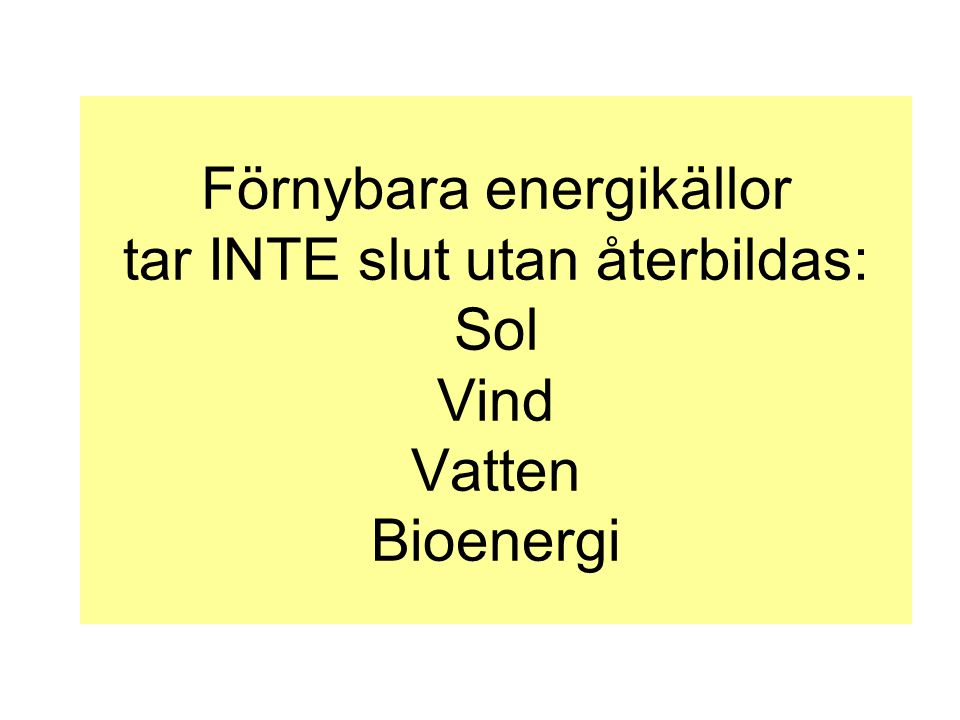 Förnybara energikällor tar INTE slut utan återbildas: Sol Vind Vatten Bioenergi