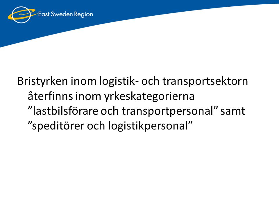 Bristyrken inom logistik- och transportsektorn återfinns inom yrkeskategorierna lastbilsförare och transportpersonal samt speditörer och logistikpersonal