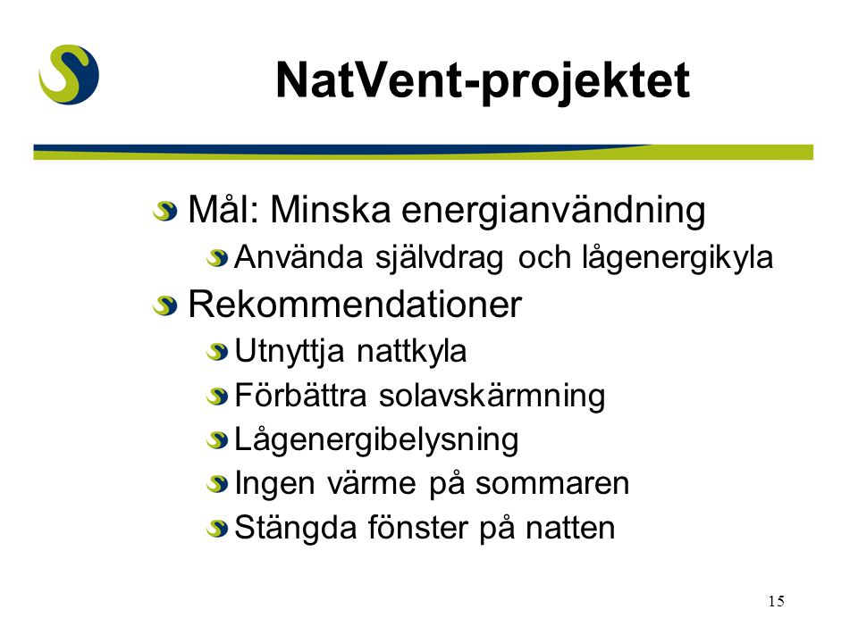 NatVent-projektet Mål: Minska energianvändning Rekommendationer