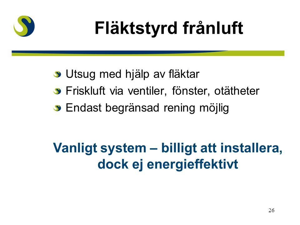Vanligt system – billigt att installera, dock ej energieffektivt