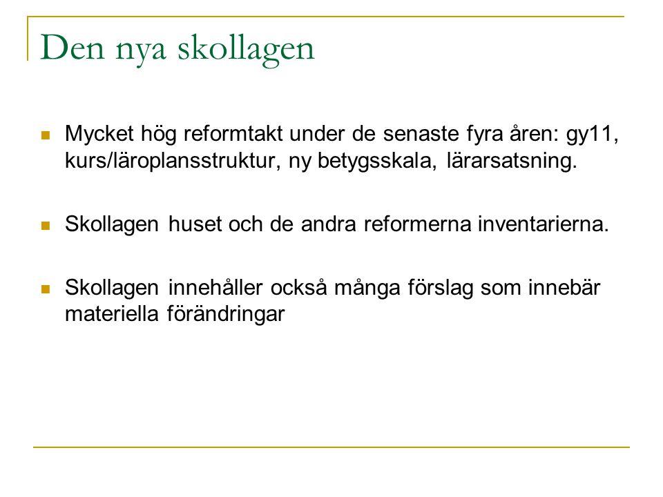 Den nya skollagen Mycket hög reformtakt under de senaste fyra åren: gy11, kurs/läroplansstruktur, ny betygsskala, lärarsatsning.
