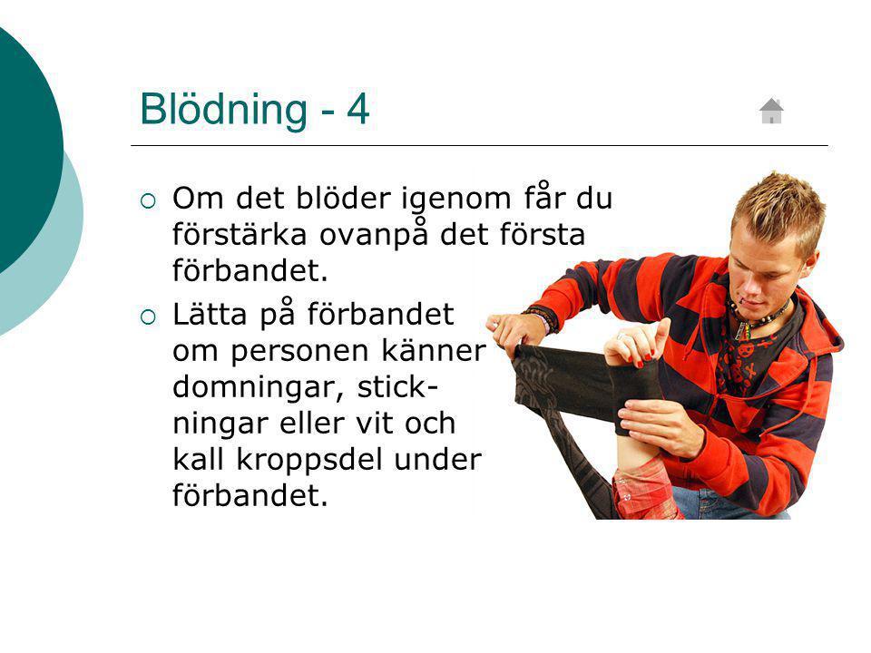 Blödning - 4 Om det blöder igenom får du förstärka ovanpå det första förbandet.