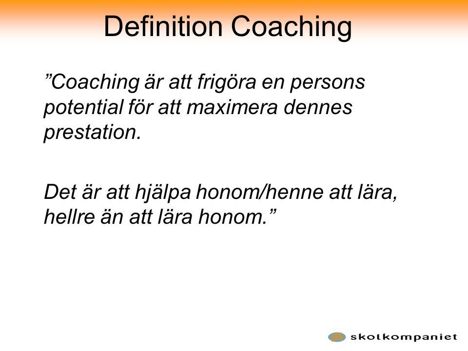 Definition Coaching Coaching är att frigöra en persons potential för att maximera dennes prestation.