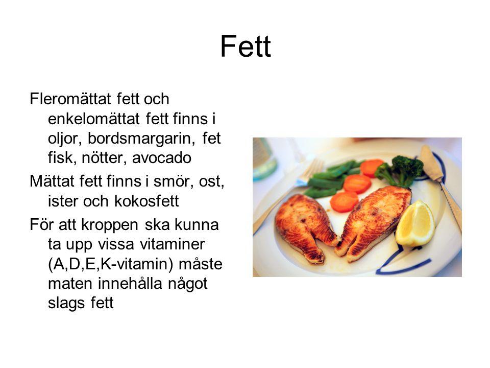 Fett Fleromättat fett och enkelomättat fett finns i oljor, bordsmargarin, fet fisk, nötter, avocado.