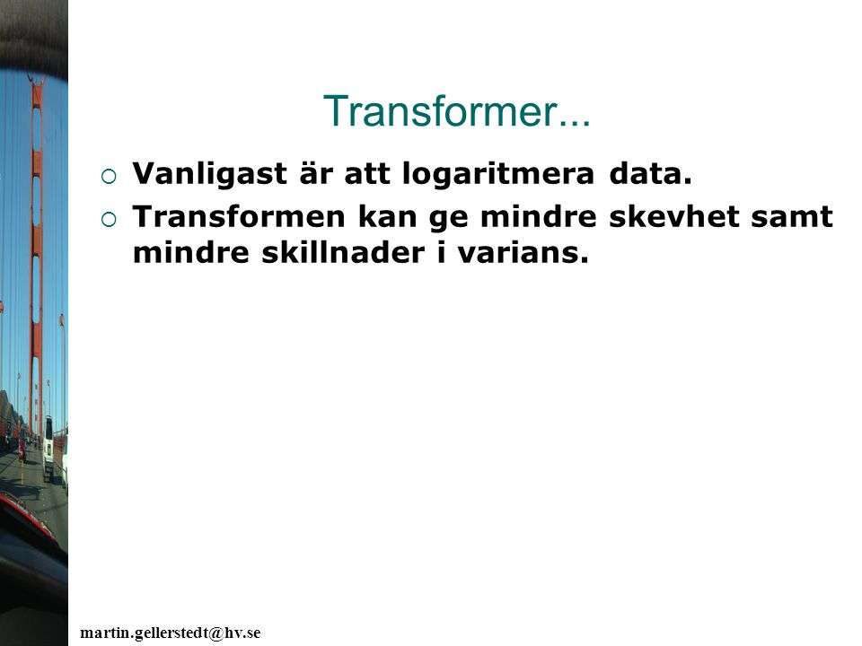 Transformer... Vanligast är att logaritmera data.