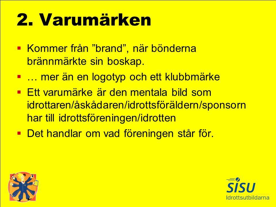 2. Varumärken Kommer från brand , när bönderna brännmärkte sin boskap. … mer än en logotyp och ett klubbmärke.