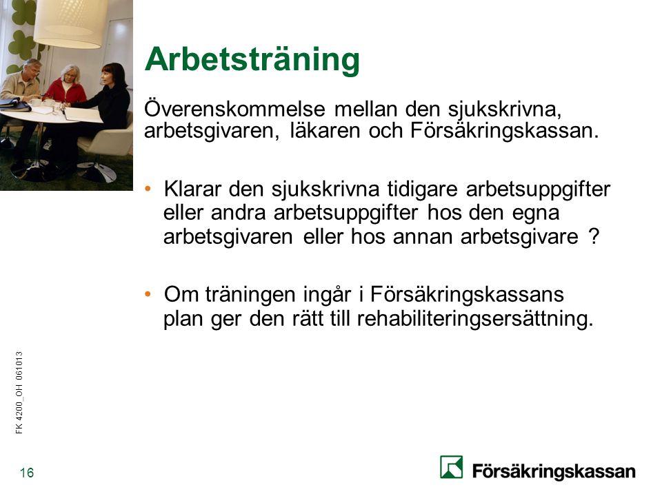 Arbetsträning Överenskommelse mellan den sjukskrivna, arbetsgivaren, läkaren och Försäkringskassan.