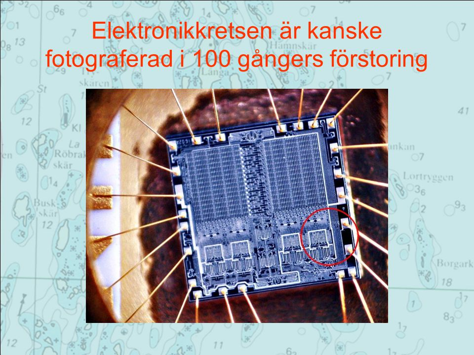 Elektronikkretsen är kanske fotograferad i 100 gångers förstoring