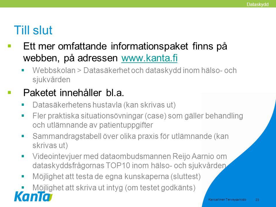 Dataskydd Till slut. Ett mer omfattande informationspaket finns på webben, på adressen www.kanta.fi.