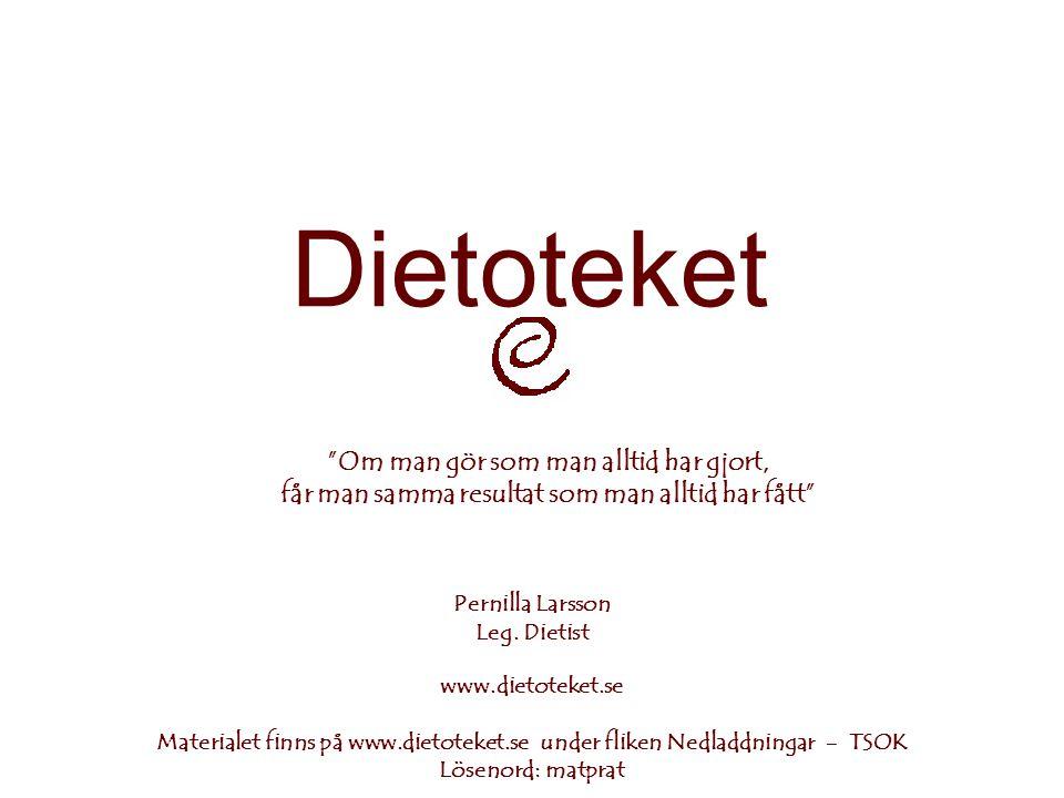 Dietoteket Om man gör som man alltid har gjort, får man samma resultat som man alltid har fått Pernilla Larsson.