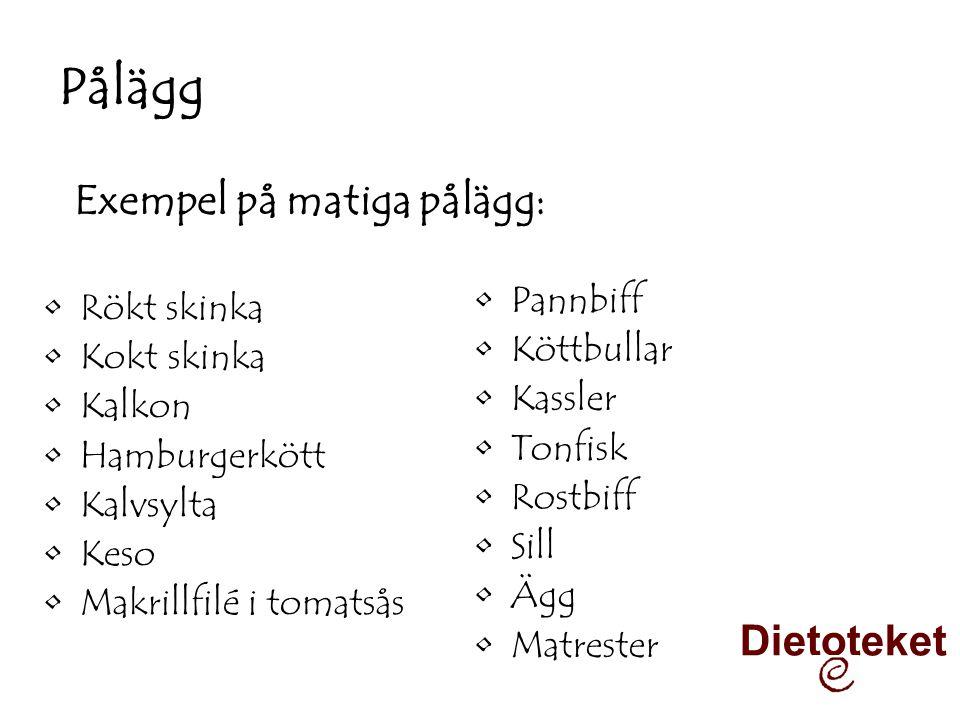 Pålägg Exempel på matiga pålägg: Dietoteket Pannbiff Rökt skinka