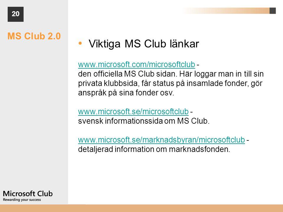 Viktiga MS Club länkar MS Club 2.0 www.microsoft.com/microsoftclub -