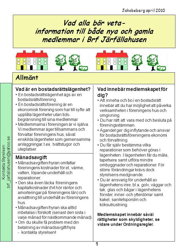 Jakobsberg april 2010 Vad alla bör veta- information till både nya och gamla medlemmar i Brf Järfällahusen.