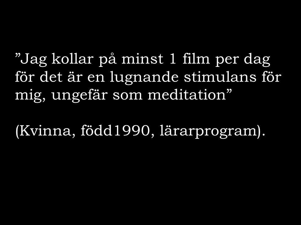 Jag kollar på minst 1 film per dag för det är en lugnande stimulans för mig, ungefär som meditation