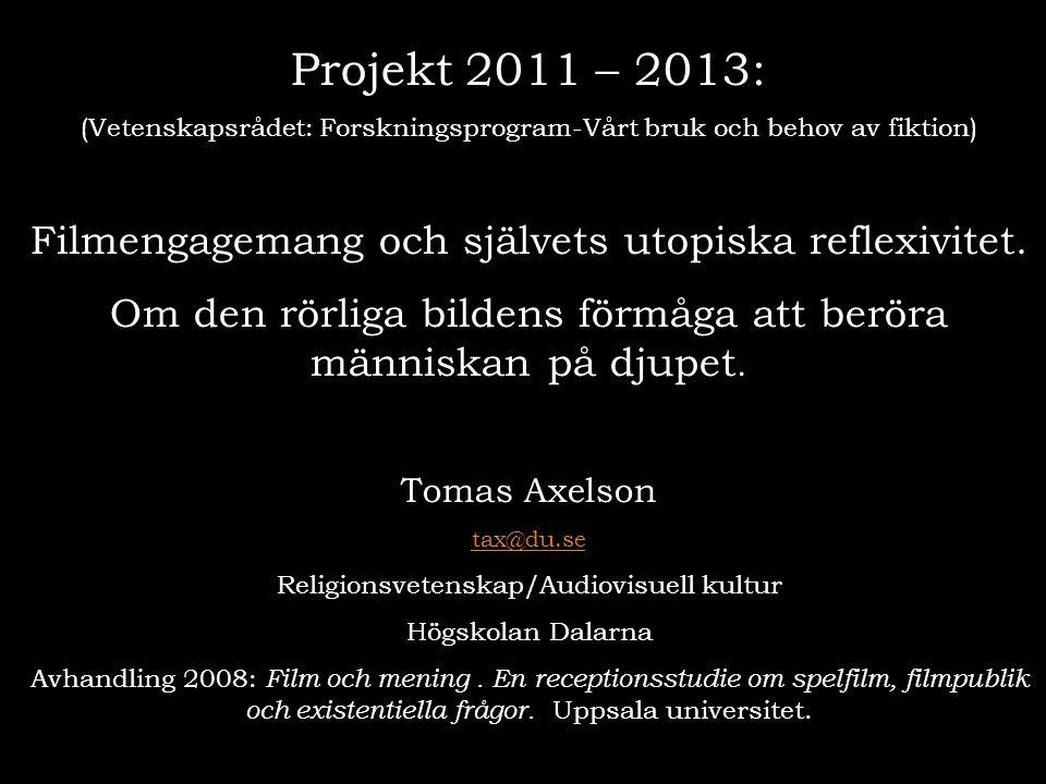Projekt 2011 – 2013: (Vetenskapsrådet: Forskningsprogram-Vårt bruk och behov av fiktion) Filmengagemang och självets utopiska reflexivitet.