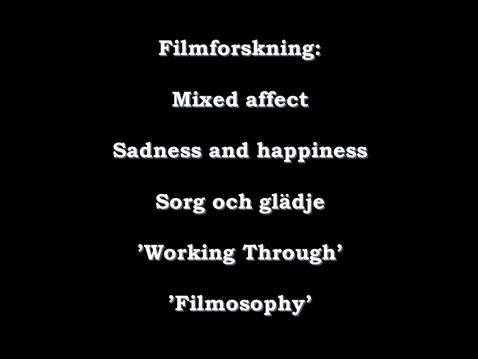Filmforskning: Mixed affect Sadness and happiness Sorg och glädje 'Working Through' 'Filmosophy'