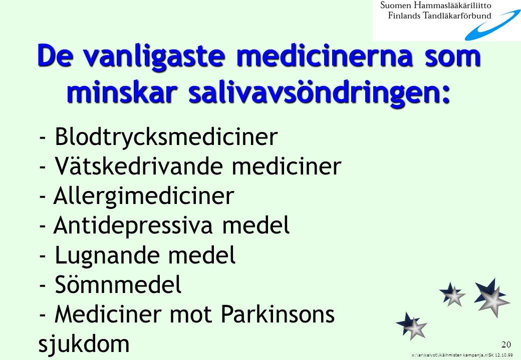 De vanligaste medicinerna som minskar salivavsöndringen: