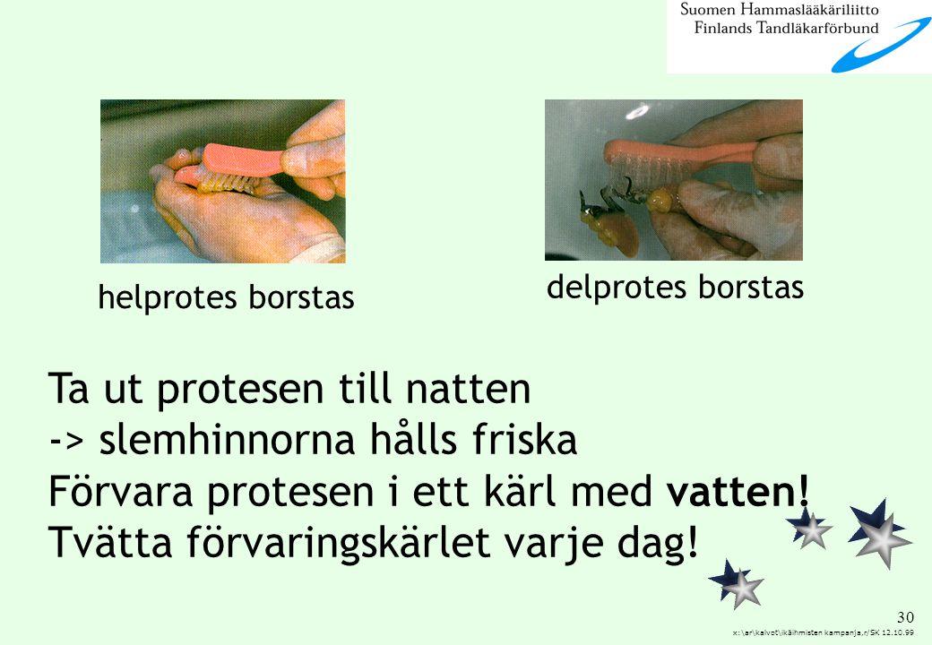 Ta ut protesen till natten -> slemhinnorna hålls friska