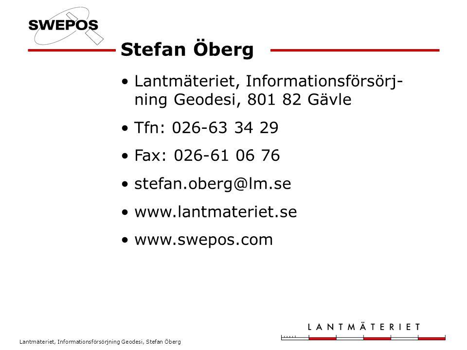 Stefan Öberg Lantmäteriet, Informationsförsörj-ning Geodesi, 801 82 Gävle. Tfn: 026-63 34 29. Fax: 026-61 06 76.