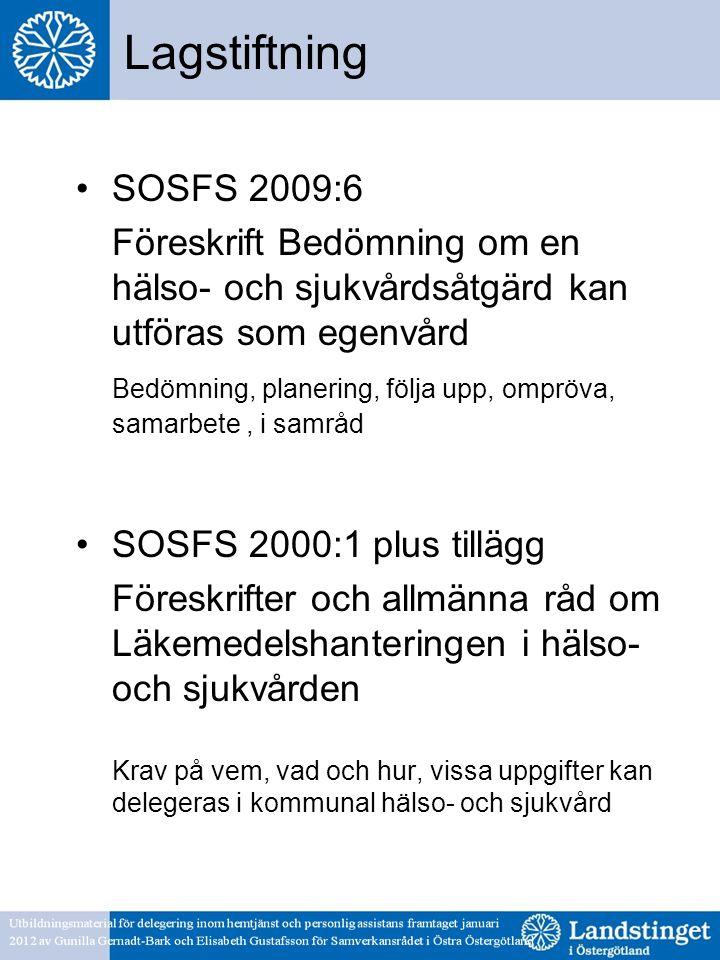 Lagstiftning SOSFS 2009:6. Föreskrift Bedömning om en hälso- och sjukvårdsåtgärd kan utföras som egenvård.