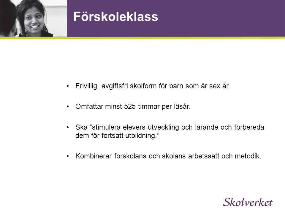 Förskoleklass Frivillig, avgiftsfri skolform för barn som är sex år.