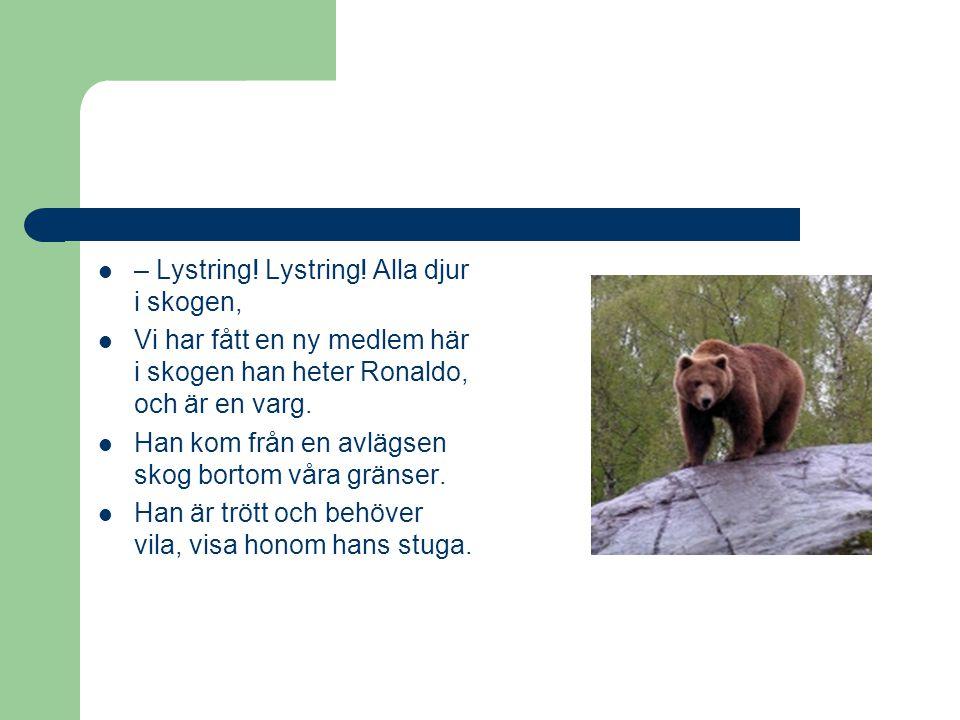– Lystring! Lystring! Alla djur i skogen,
